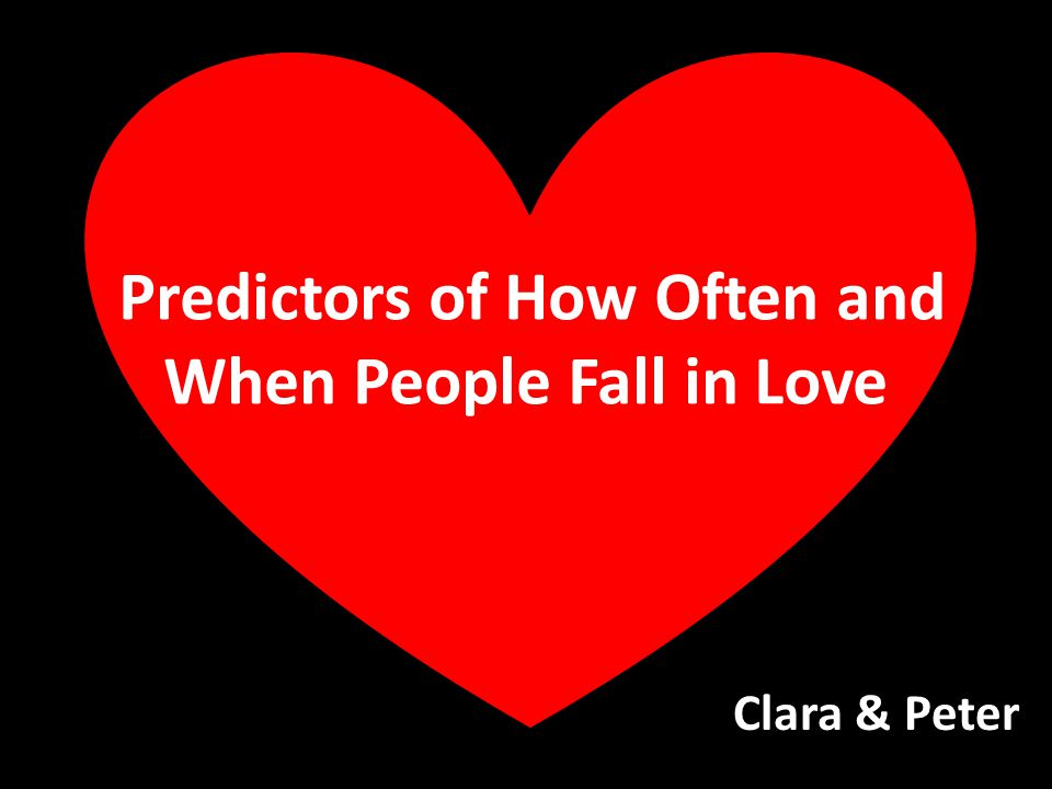 Predictors of How Often and When People Fall in Love Clara & Peter