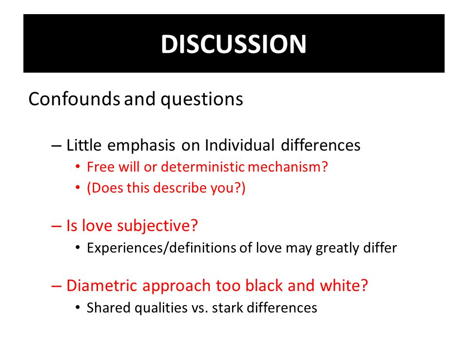 Confounds and questions – Little emphasis on Individual differences Free will or deterministic mechanism.