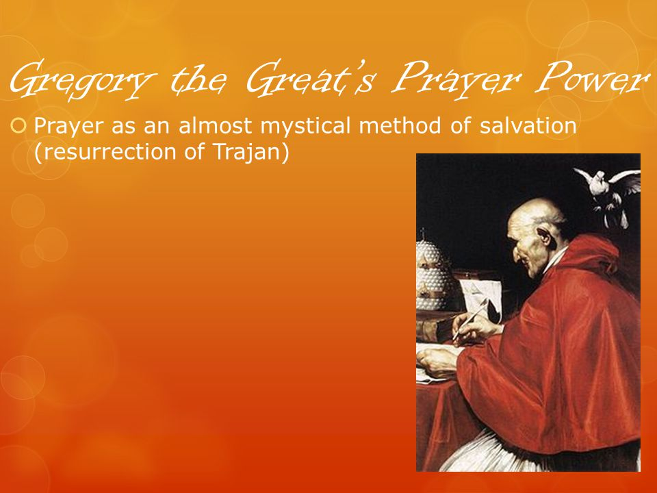Gregory the Greats Prayer Power Prayer as an almost mystical method of salvation (resurrection of Trajan)