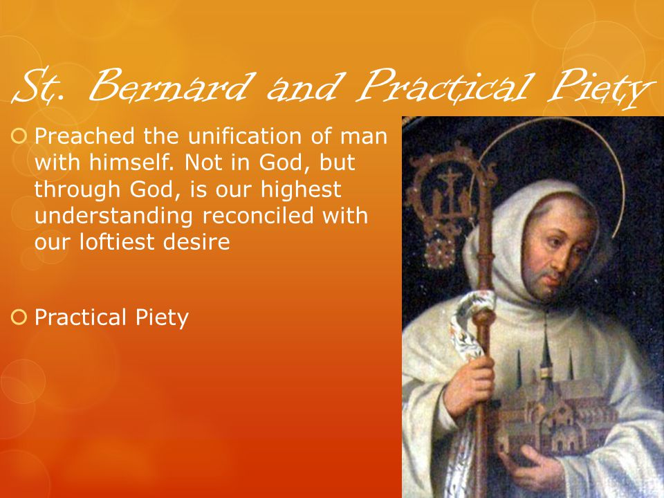 St. Bernard and Practical Piety Preached the unification of man with himself.