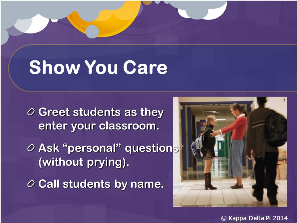 Show You Care Greet students as they enter your classroom.