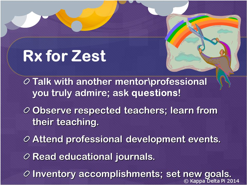 Rx for Zest Talk with another mentor\professional you truly admire; ask questions.