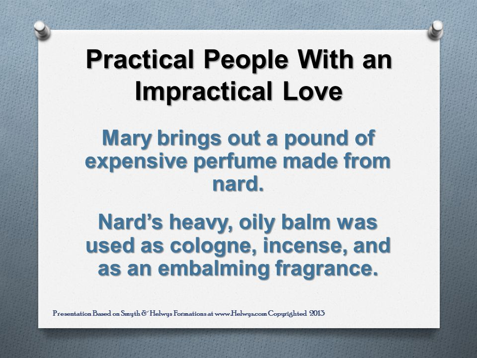 Practical People With an Impractical Love Mary brings out a pound of expensive perfume made from nard.