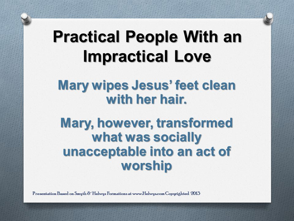 Practical People With an Impractical Love Mary wipes Jesus feet clean with her hair.