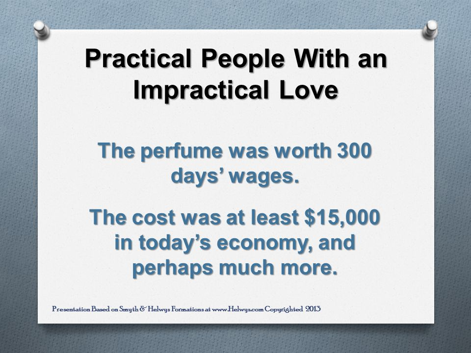 Practical People With an Impractical Love The perfume was worth 300 days wages.