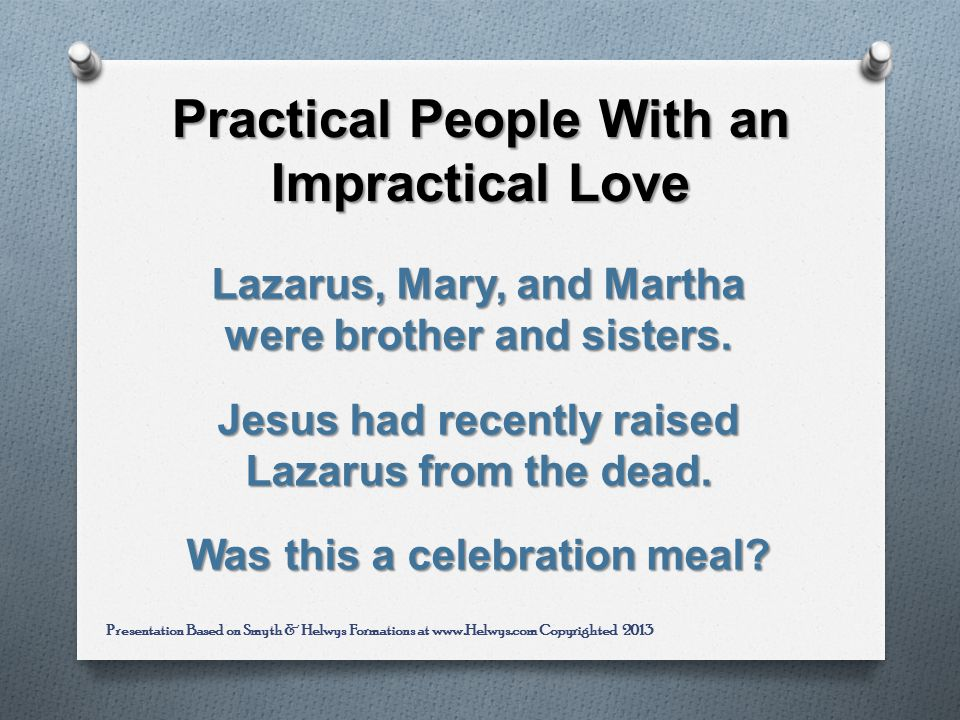 Practical People With an Impractical Love Lazarus, Mary, and Martha were brother and sisters.