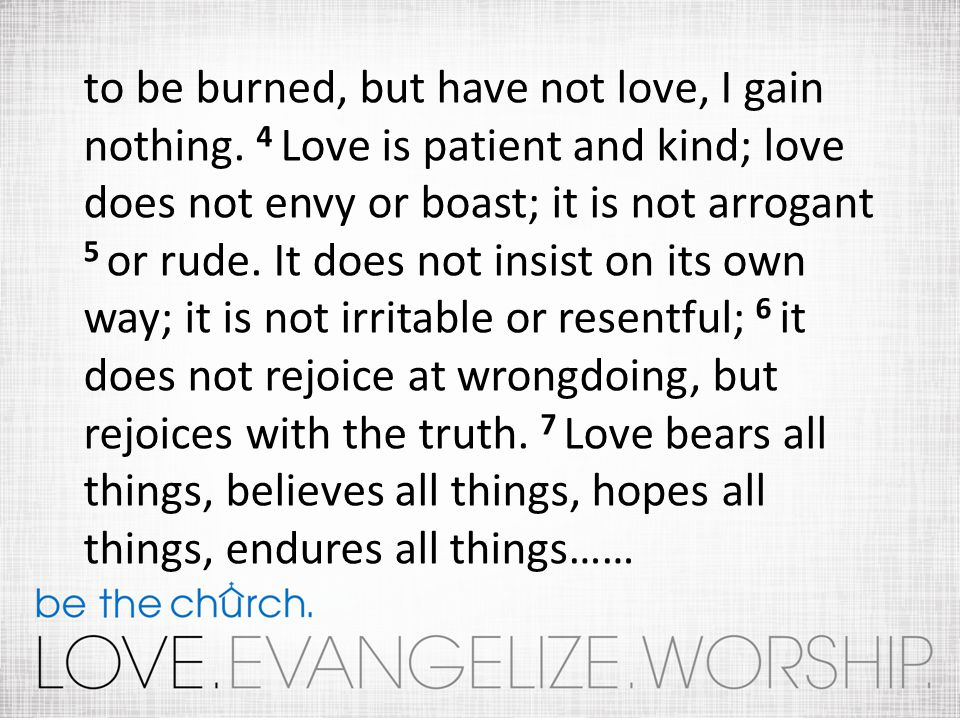 to be burned, but have not love, I gain nothing.