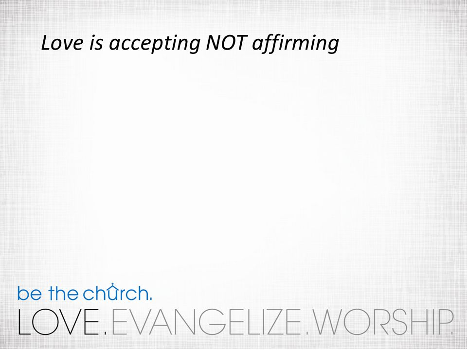 Love is accepting NOT affirming