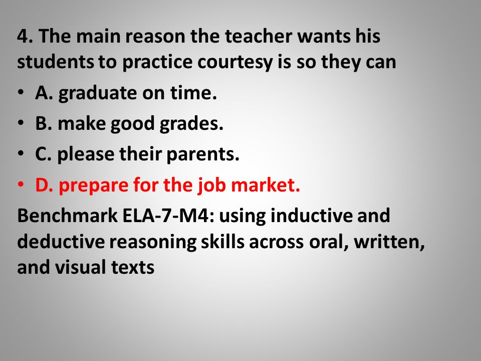 4. The main reason the teacher wants his students to practice courtesy is so they can A.