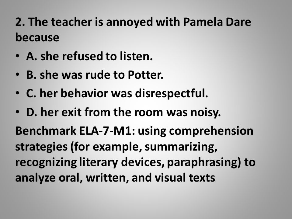 2. The teacher is annoyed with Pamela Dare because A.