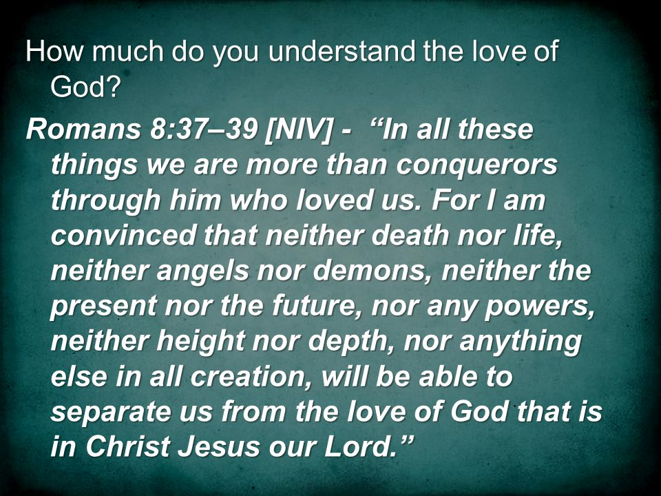 How much do you understand the love of God.