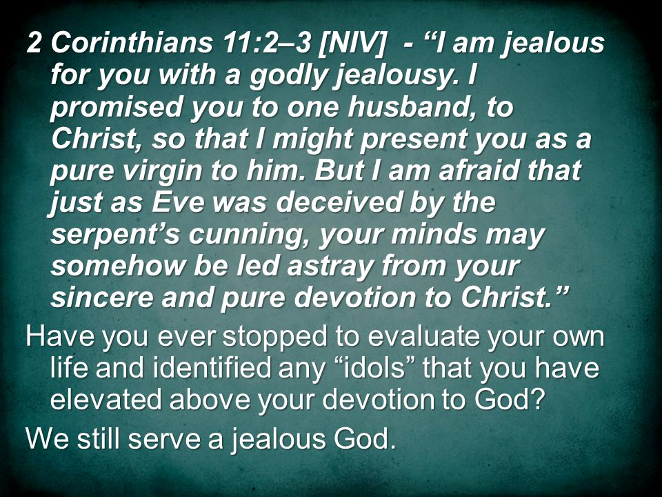 2 Corinthians 11:2–3 [NIV] - I am jealous for you with a godly jealousy.