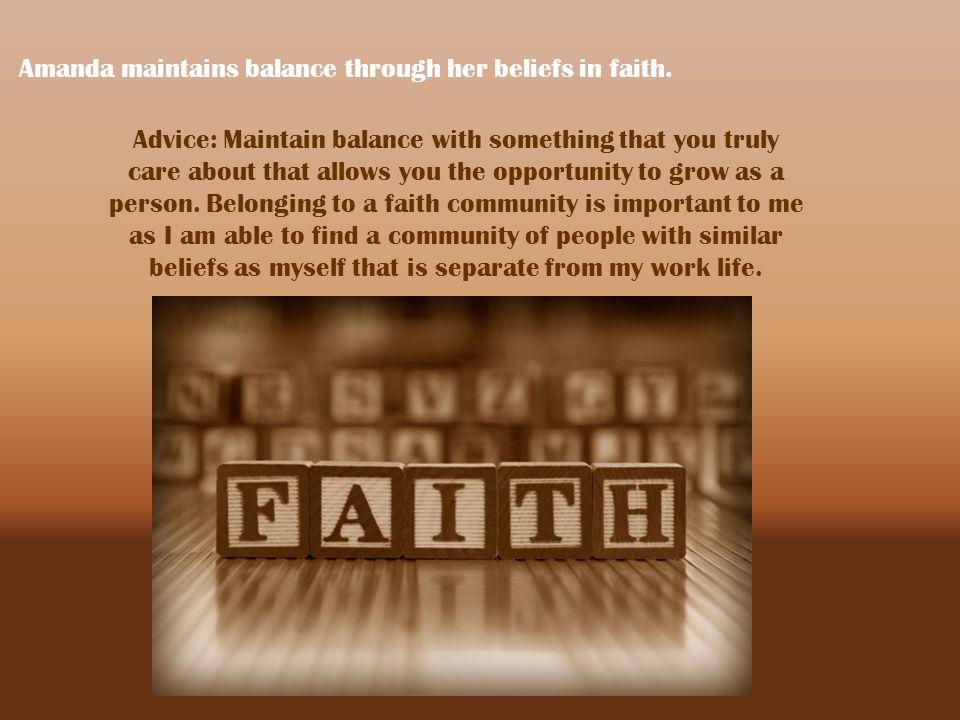 Amanda maintains balance through her beliefs in faith.
