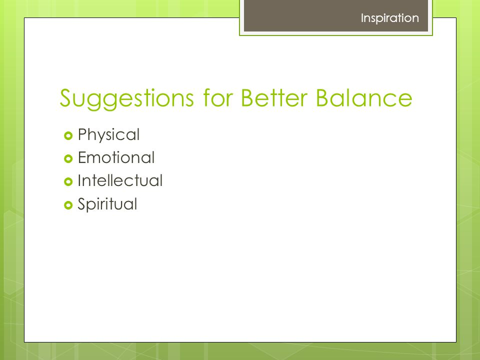 Suggestions for Better Balance Physical Emotional Intellectual Spiritual Inspiration