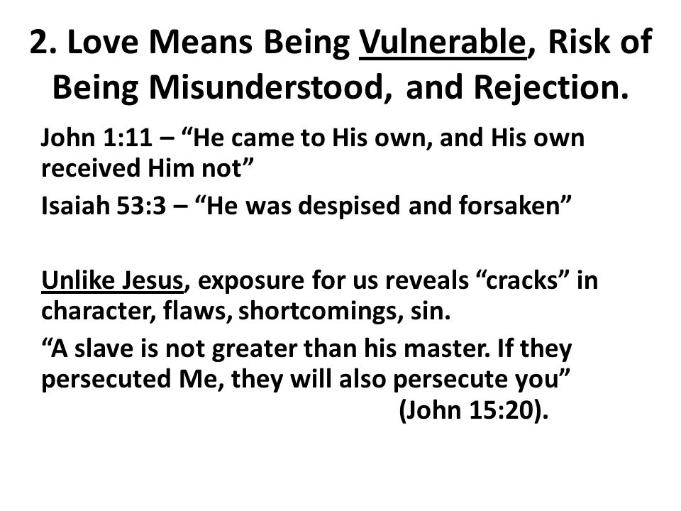 2. Love Means Being Vulnerable, Risk of Being Misunderstood, and Rejection.