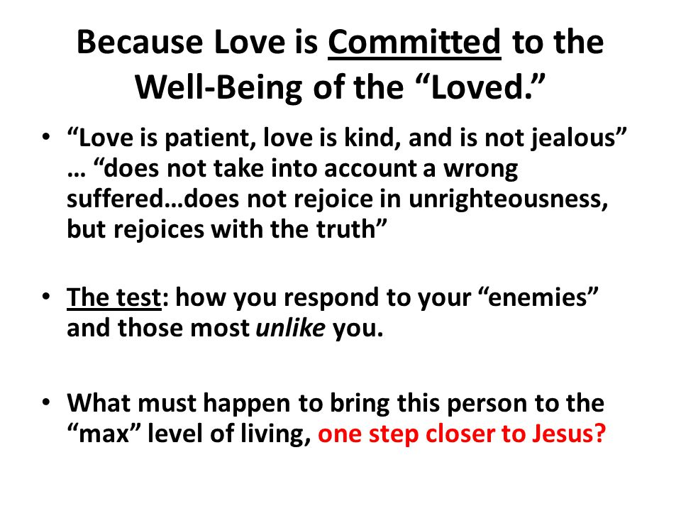 Because Love is Committed to the Well-Being of the Loved.