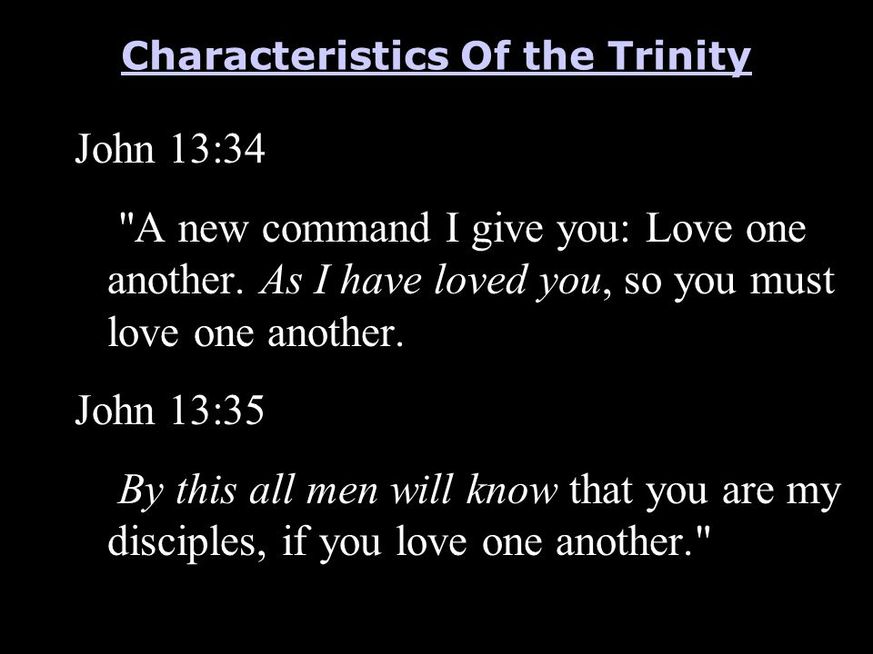 Characteristics Of the Trinity John 13:34 A new command I give you: Love one another.