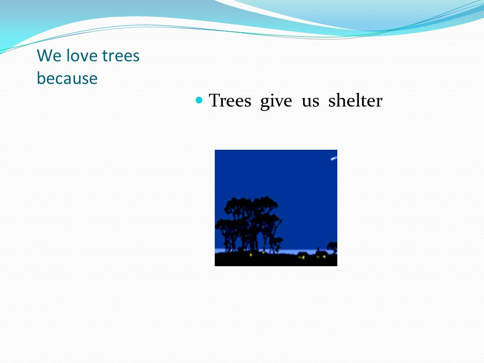 We love trees because Trees give us shelter