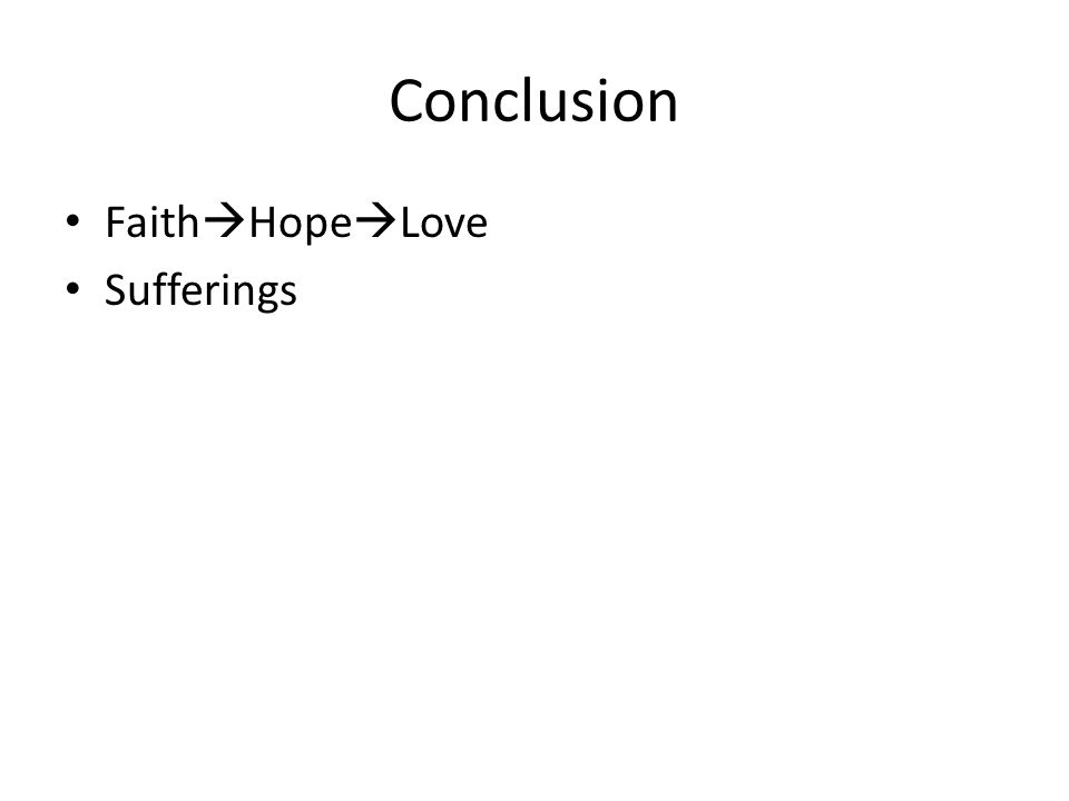 Conclusion Faith Hope Love Sufferings