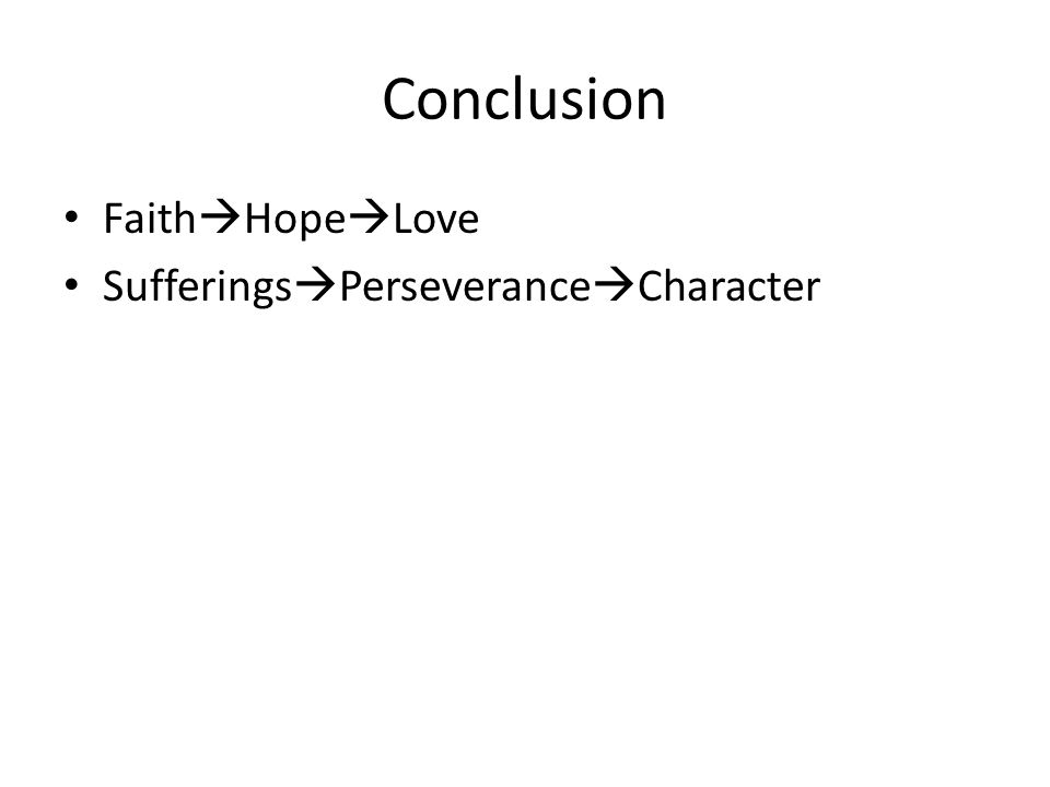 Conclusion Faith Hope Love Sufferings Perseverance Character