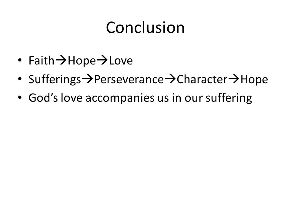 Conclusion Faith Hope Love Sufferings Perseverance Character Hope Gods love accompanies us in our suffering