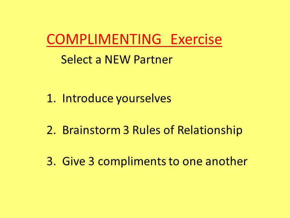 COMPLIMENTING Exercise Select a NEW Partner 1. Introduce yourselves 2.