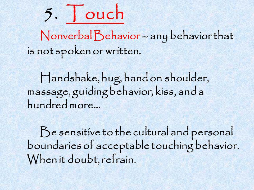 5. Touch Nonverbal Behavior – any behavior that is not spoken or written.