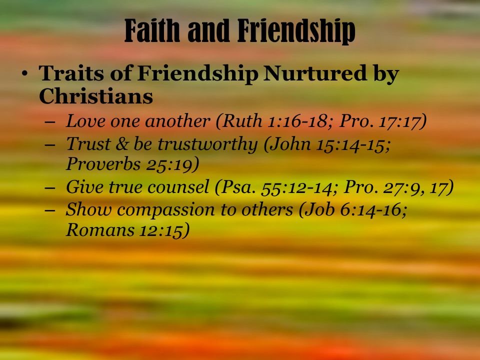 Faith and Friendship Traits of Friendship Nurtured by Christians – Love one another (Ruth 1:16-18; Pro.