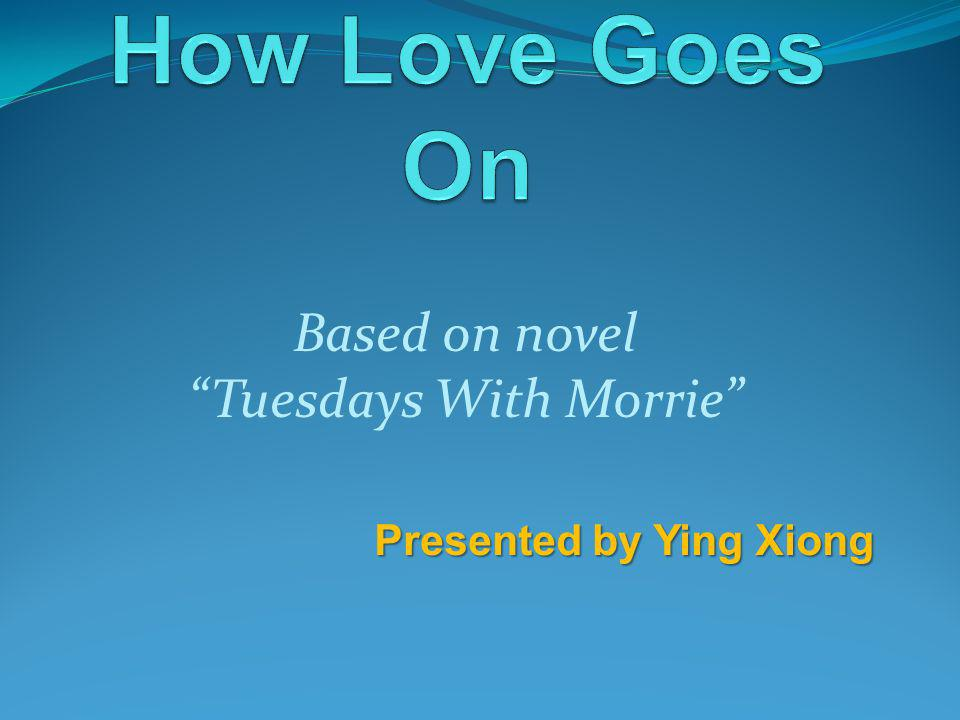 Based on novel Tuesdays With Morrie Presented by Ying Xiong