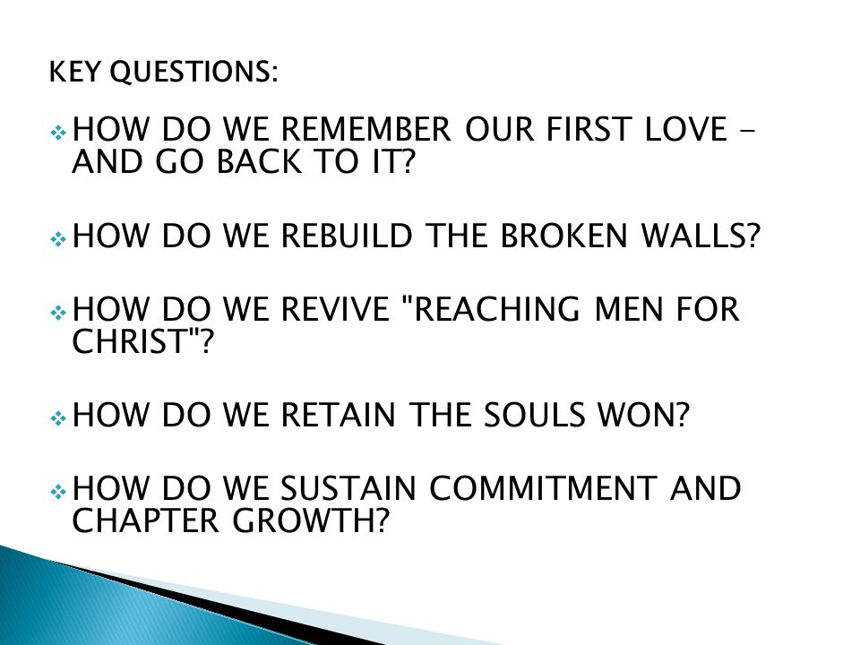 KEY QUESTIONS: HOW DO WE REMEMBER OUR FIRST LOVE - AND GO BACK TO IT.