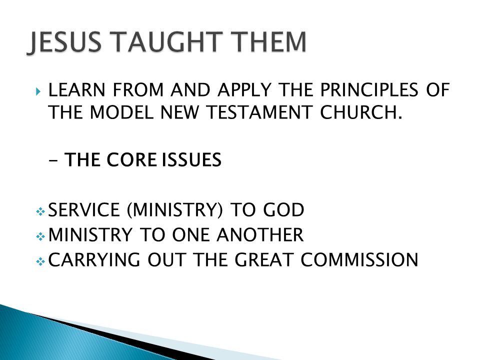 LEARN FROM AND APPLY THE PRINCIPLES OF THE MODEL NEW TESTAMENT CHURCH.