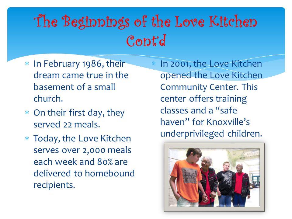 The Beginnings of the Love Kitchen Contd In February 1986, their dream came true in the basement of a small church.
