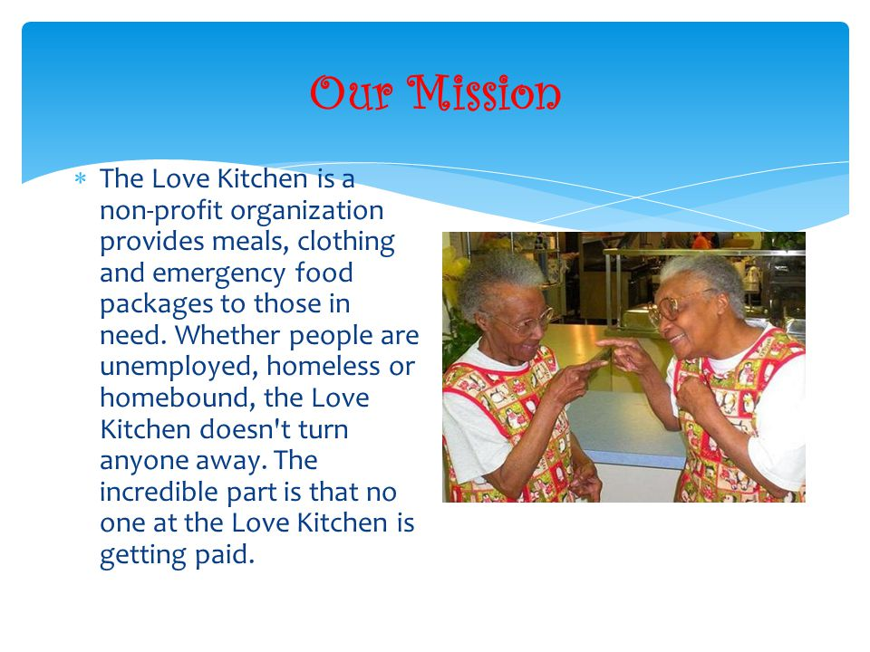 Our Mission The Love Kitchen is a non-profit organization provides meals, clothing and emergency food packages to those in need.