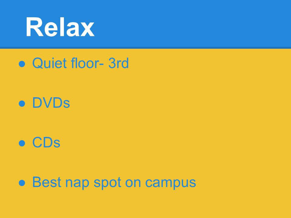 Relax Quiet floor- 3rd DVDs CDs Best nap spot on campus