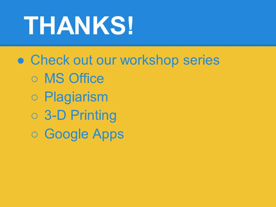 THANKS! Check out our workshop series MS Office Plagiarism 3-D Printing Google Apps