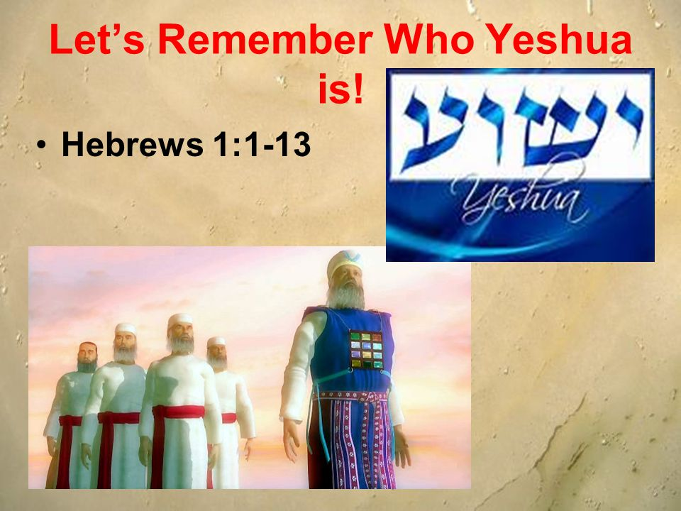 Lets Remember Who Yeshua is! Hebrews 1:1-13
