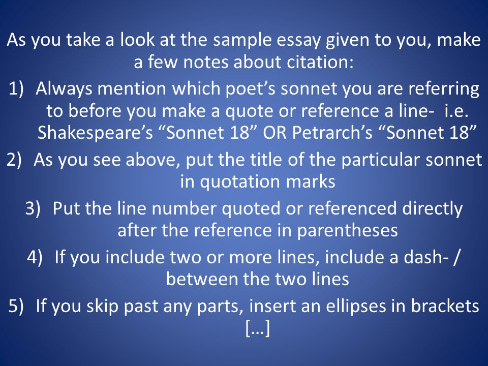 As you take a look at the sample essay given to you, make a few notes about citation: 1)Always mention which poets sonnet you are referring to before you make a quote or reference a line- i.e.