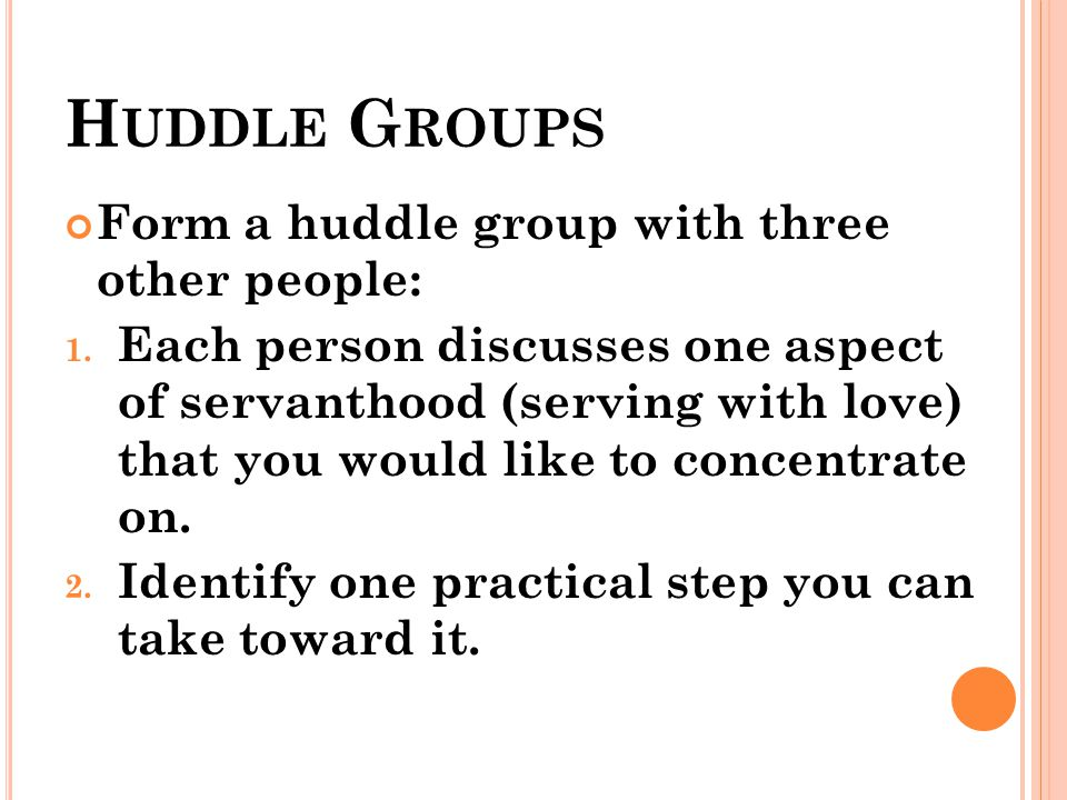H UDDLE G ROUPS Form a huddle group with three other people: 1.