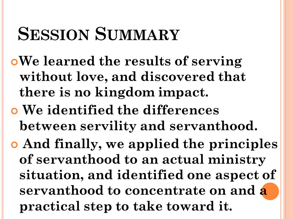 S ESSION S UMMARY We learned the results of serving without love, and discovered that there is no kingdom impact.
