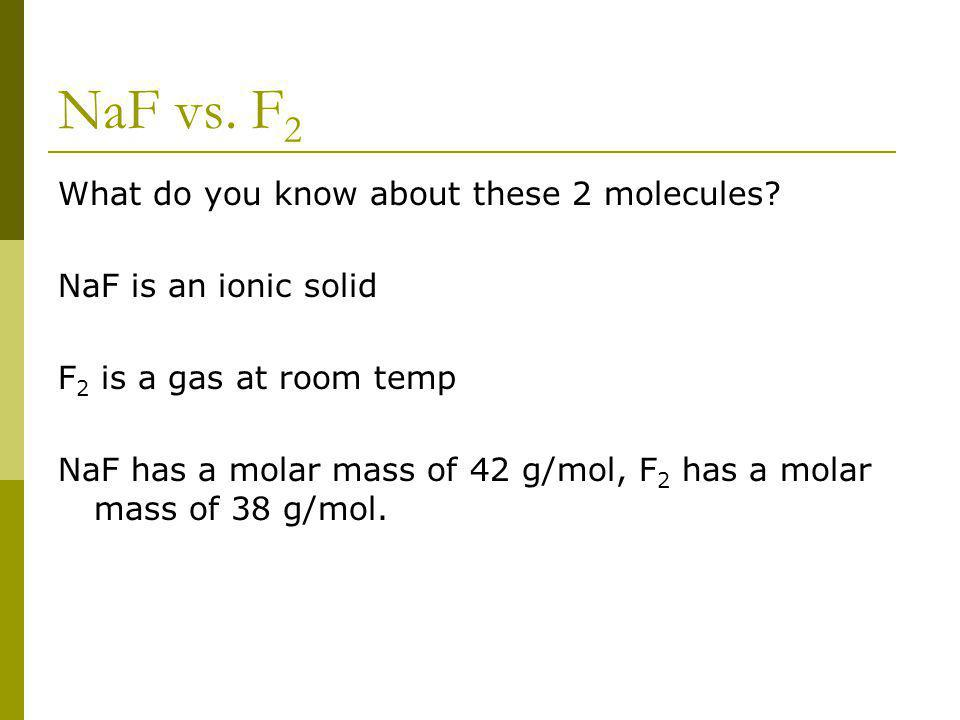 NaF vs. F 2 What do you know about these 2 molecules.
