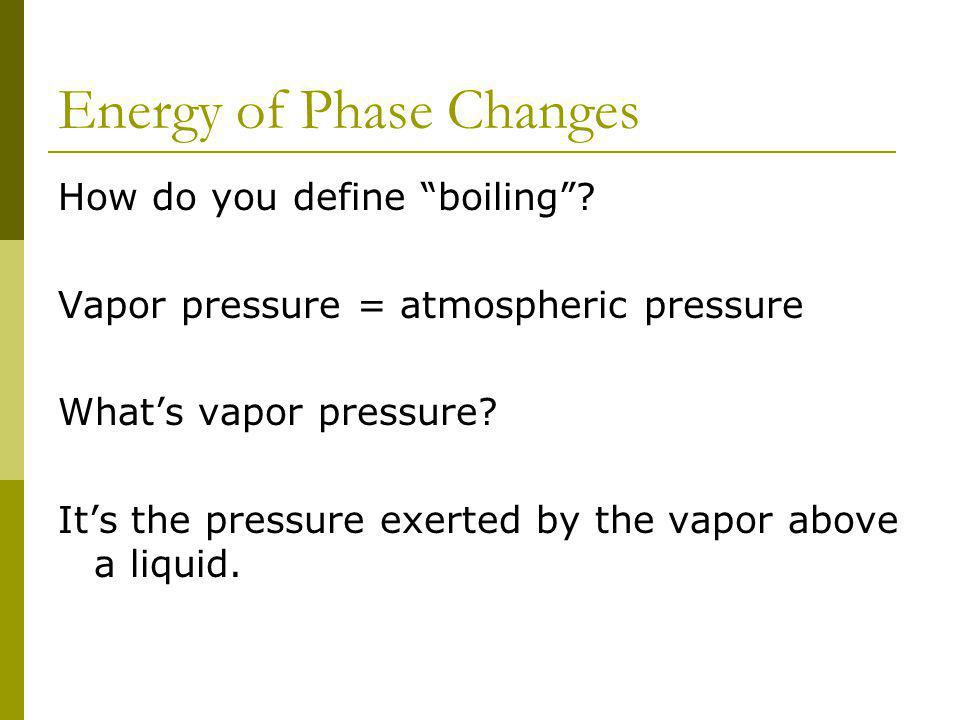 Energy of Phase Changes How do you define boiling.