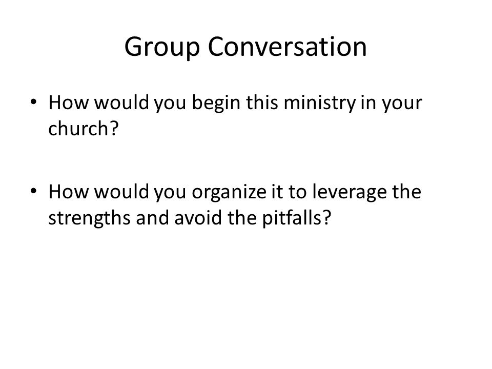 Group Conversation How would you begin this ministry in your church.