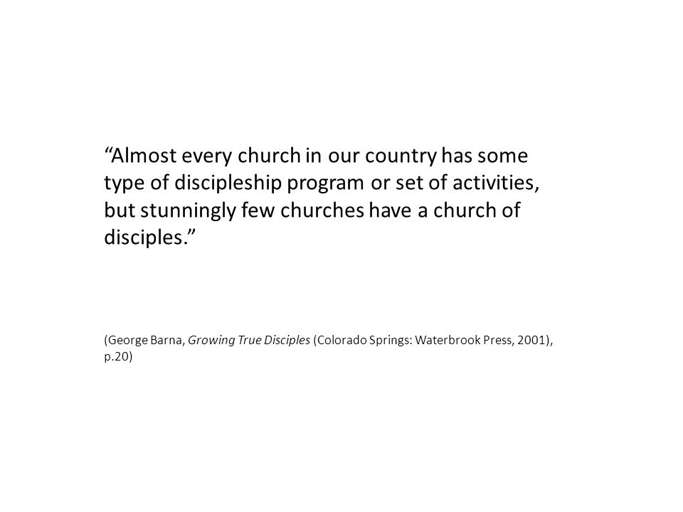 Almost every church in our country has some type of discipleship program or set of activities, but stunningly few churches have a church of disciples.