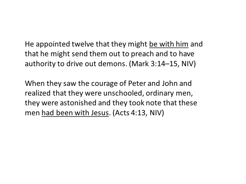 He appointed twelve that they might be with him and that he might send them out to preach and to have authority to drive out demons.