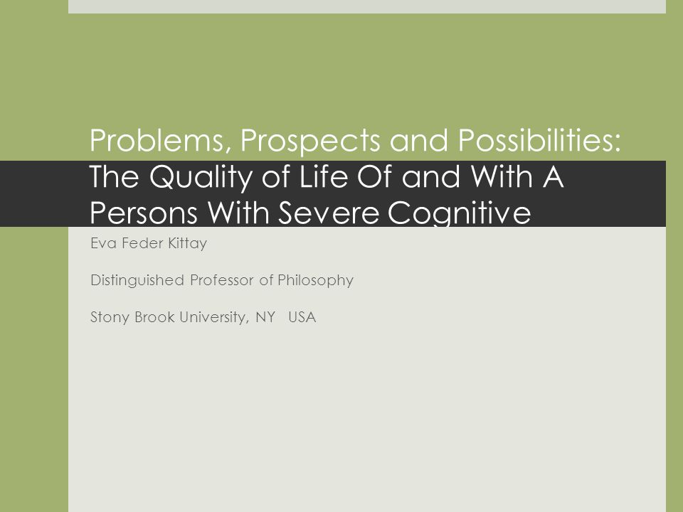 Problems, Prospects and Possibilities: The Quality of Life Of and With A Persons With Severe Cognitive Disabilities.
