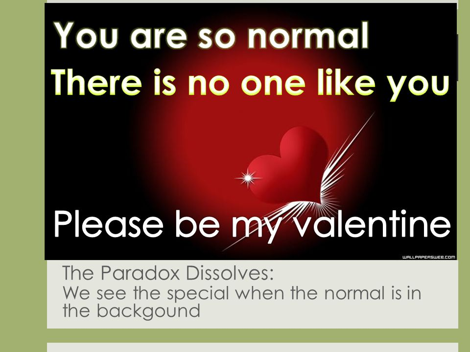 The Paradox Dissolves: We see the special when the normal is in the backgound