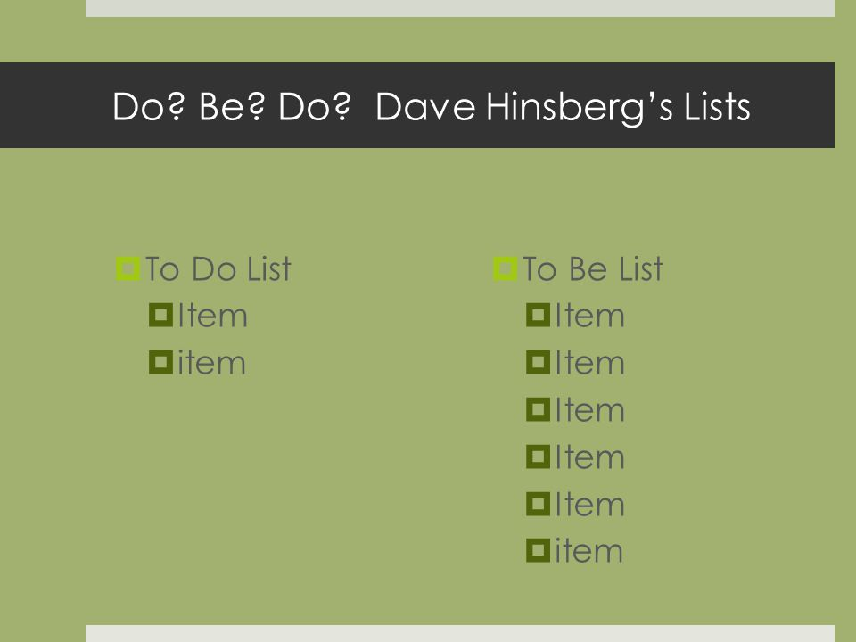Do Be Do Dave Hinsbergs Lists To Do List Item item To Be List Item item