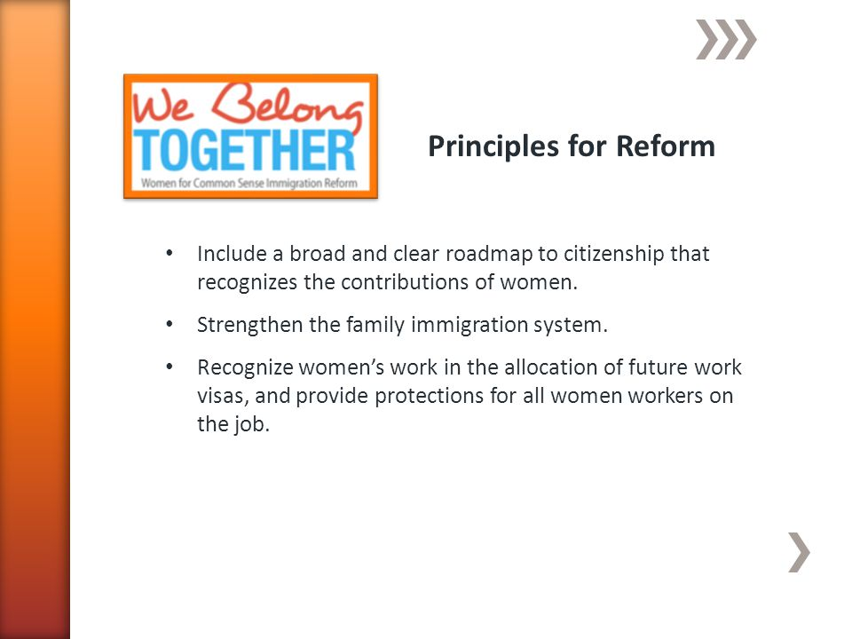 Principles for Reform Include a broad and clear roadmap to citizenship that recognizes the contributions of women.