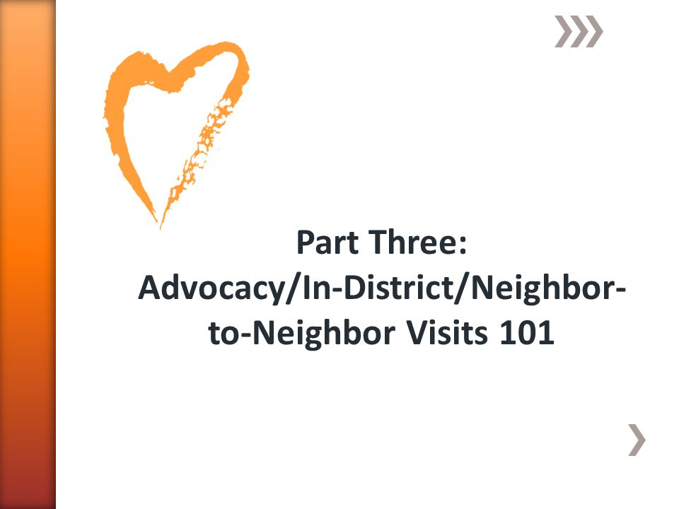 Part Three: Advocacy/In-District/Neighbor- to-Neighbor Visits 101