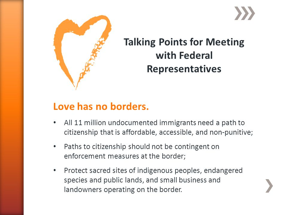 Talking Points for Meeting with Federal Representatives Love has no borders.